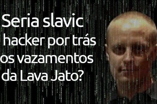 Seria Slavic o hacker russo por trás dos vazamentos da Lava Jato